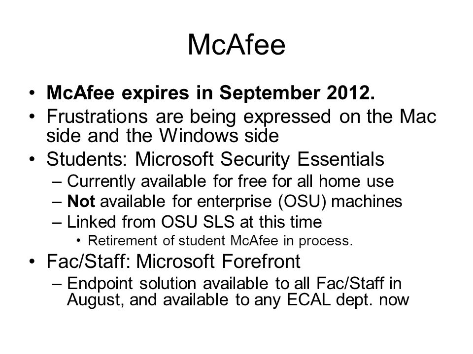 Decision Factors for McAfee Migration ~$400,000, 3 year costs, of which over $200,000 are unfunded IUC Schools have been abandoning McAfee in favor of Forefront, and most are unlikely to renew their windows McAfee solution in 2012.
