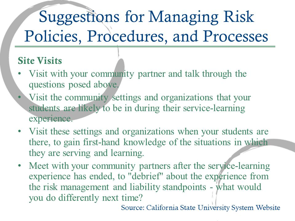 Suggestions for Managing Risk Policies, Procedures, and Processes Site Visits Visit with your community partner and talk through the questions posed above.