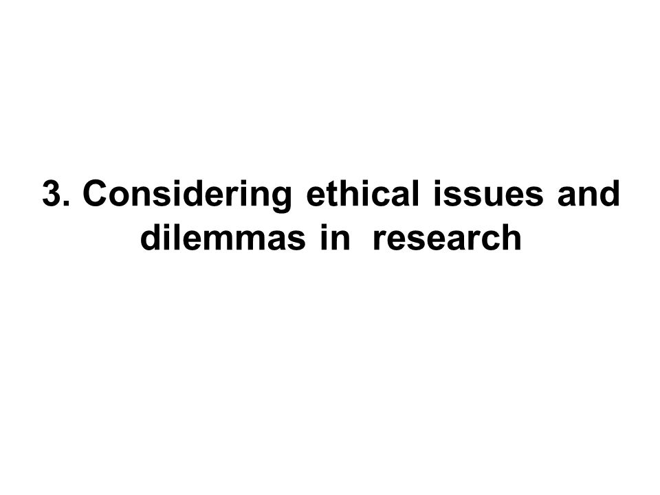 3. Considering ethical issues and dilemmas in research