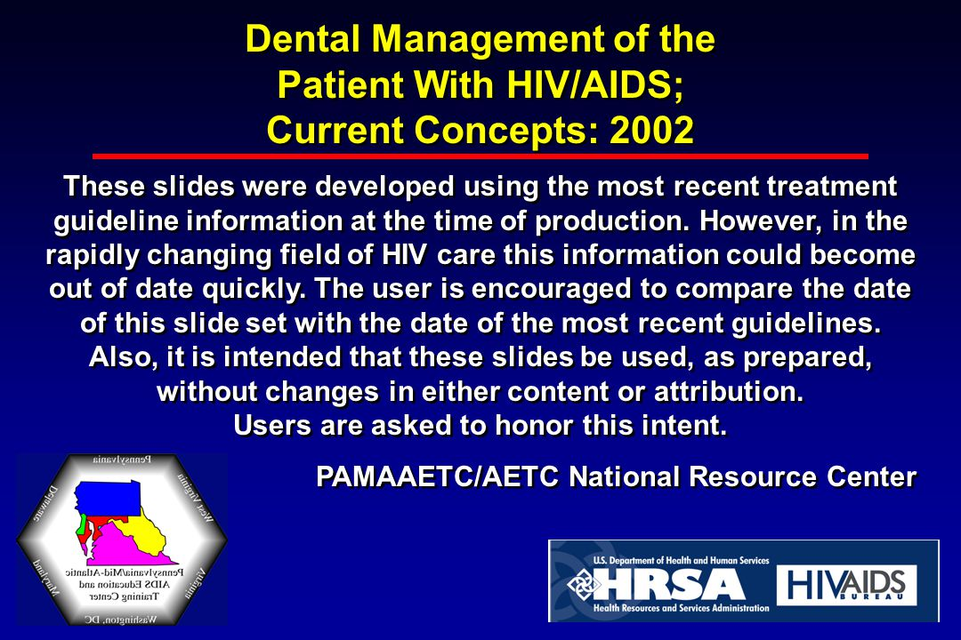 Dental Management of the Patient With HIV/AIDS; Current Concepts: 2002 These slides were developed using the most recent treatment guideline information at the time of production.