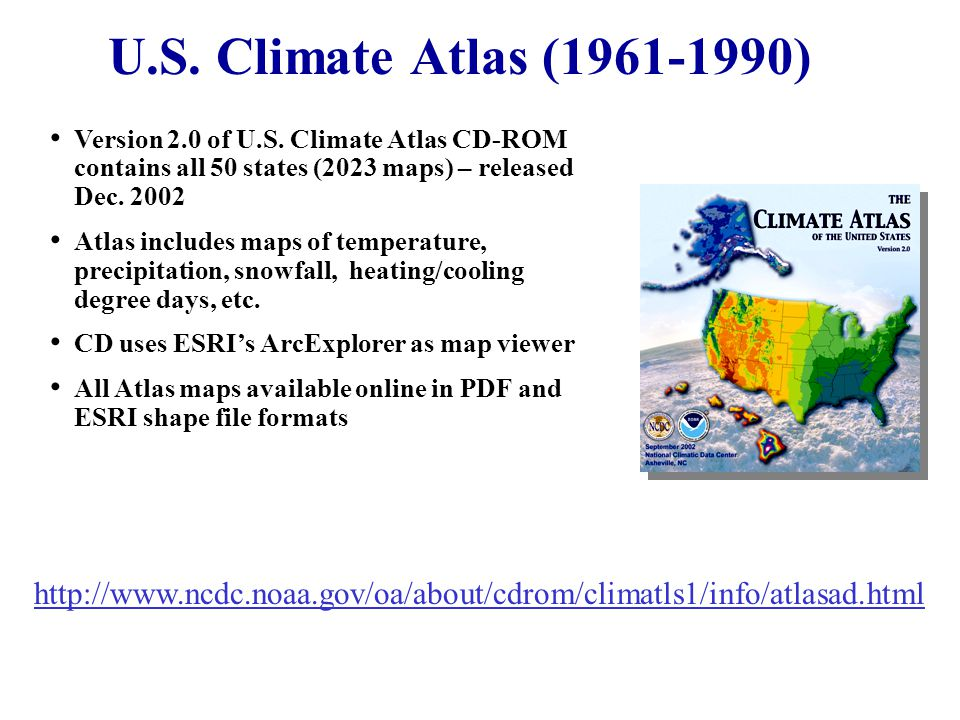 U.S. Climate Atlas (1961-1990) Version 2.0 of U.S. Climate Atlas CD-ROM contains all 50 states (2023 maps) – released Dec. 2002 Atlas includes maps of