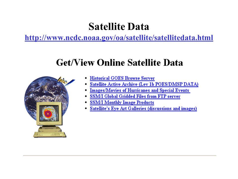Satellite Data http://www.ncdc.noaa.gov/oa/satellite/satellitedata.html