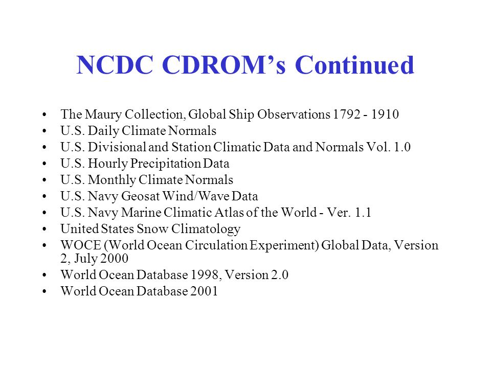 NCDC CDROM's Continued The Maury Collection, Global Ship Observations 1792 - 1910 U.S. Daily Climate Normals U.S. Divisional and Station Climatic Data