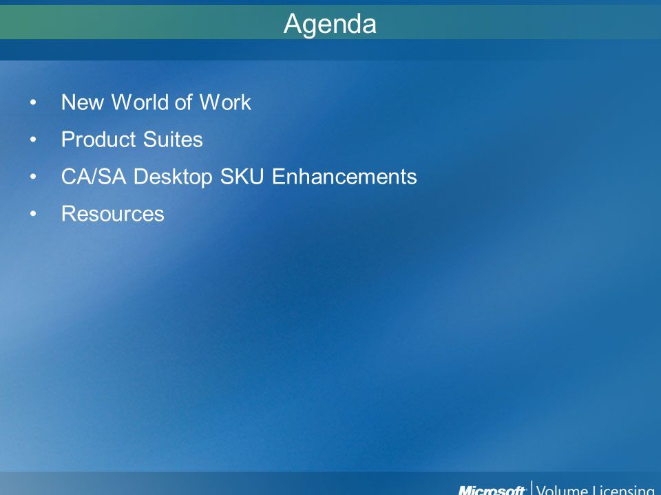 Agenda New World of Work Product Suites CA/SA Desktop SKU Enhancements Resources