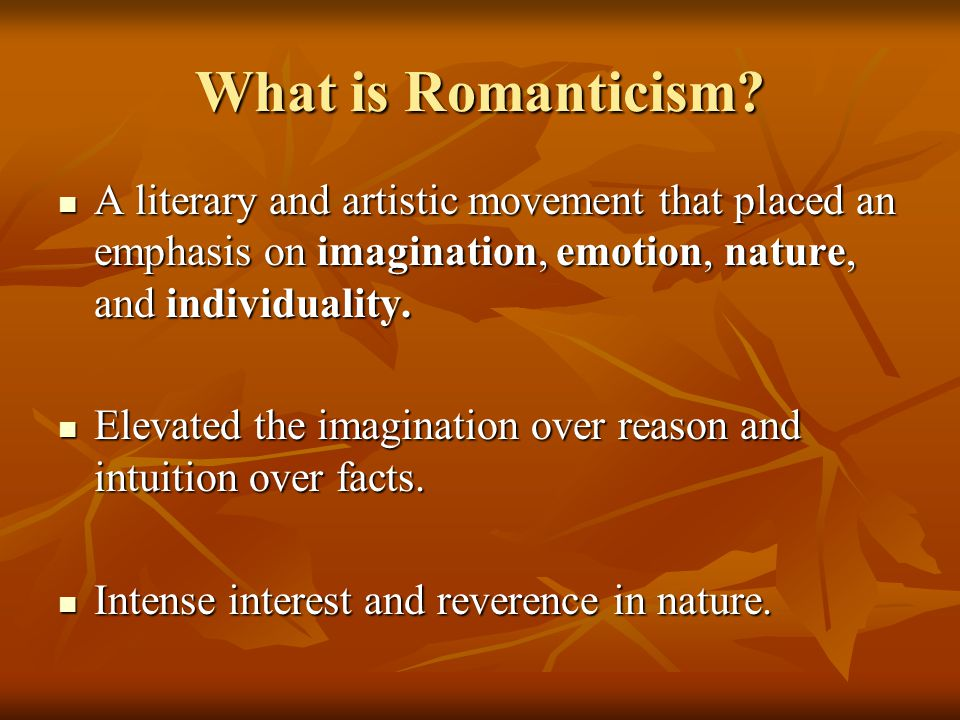 What is Romanticism? A literary and artistic movement that placed an emphasis on imagination, emotion, nature, and individuality. A literary and artis