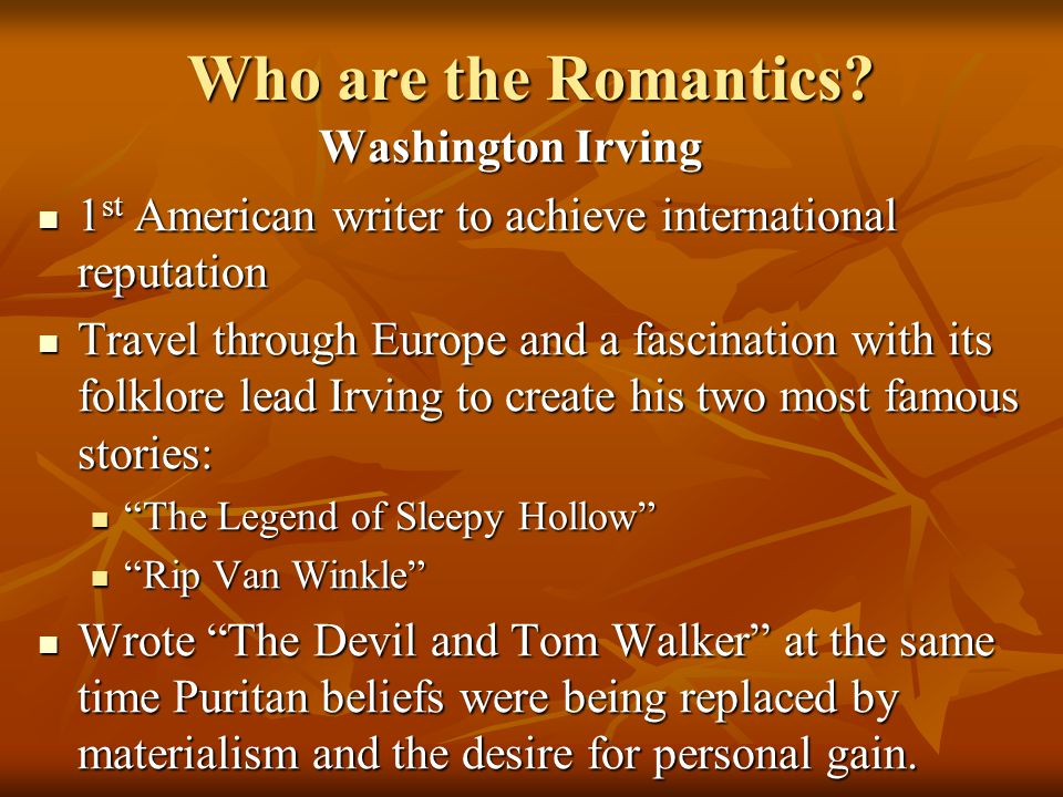 Who are the Romantics? Washington Irving 1 st American writer to achieve international reputation 1 st American writer to achieve international reputa
