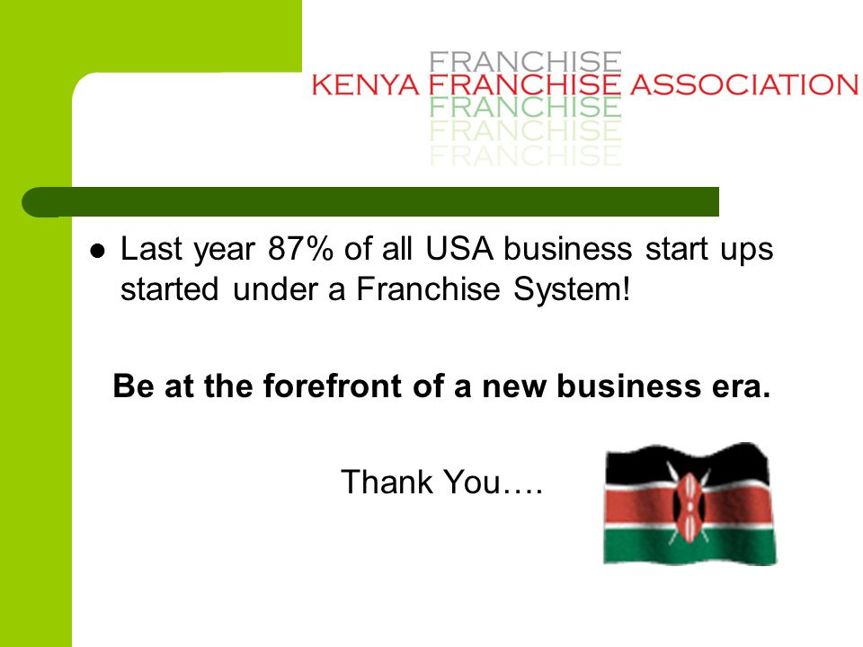 Last year 87% of all USA business start ups started under a Franchise System.
