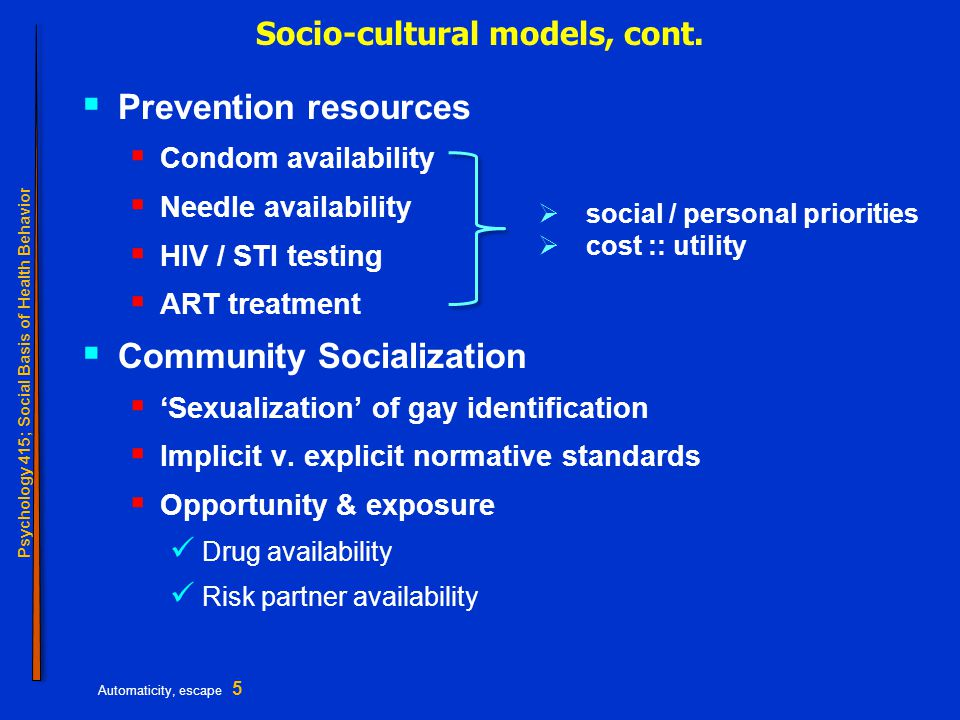 Psychology 415; Social Basis of Health Behavior Automaticity, escape 5 Socio-cultural models, cont.