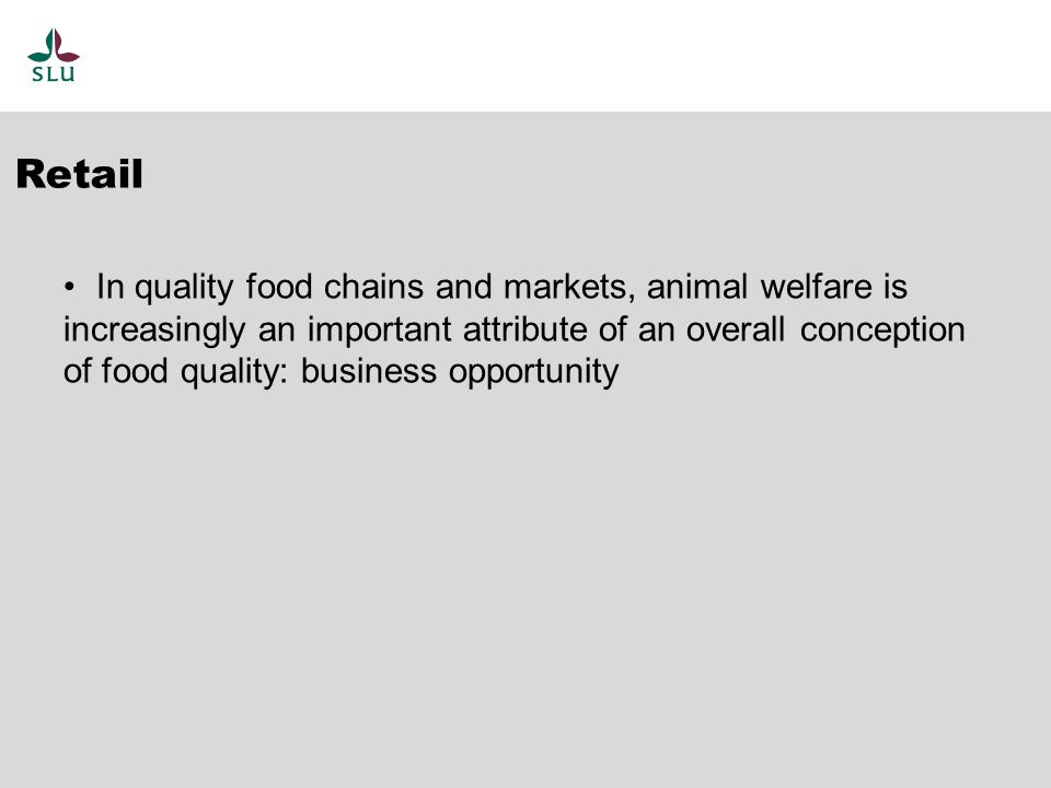 In quality food chains and markets, animal welfare is increasingly an important attribute of an overall conception of food quality: business opportunity