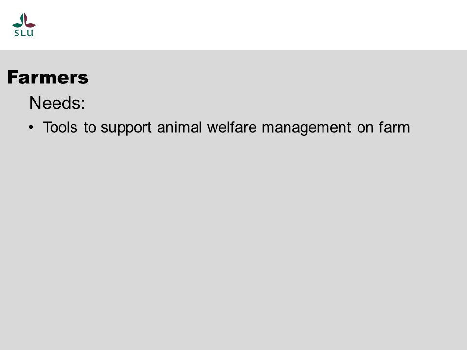 Tools to support animal welfare management on farm Farmers Needs: