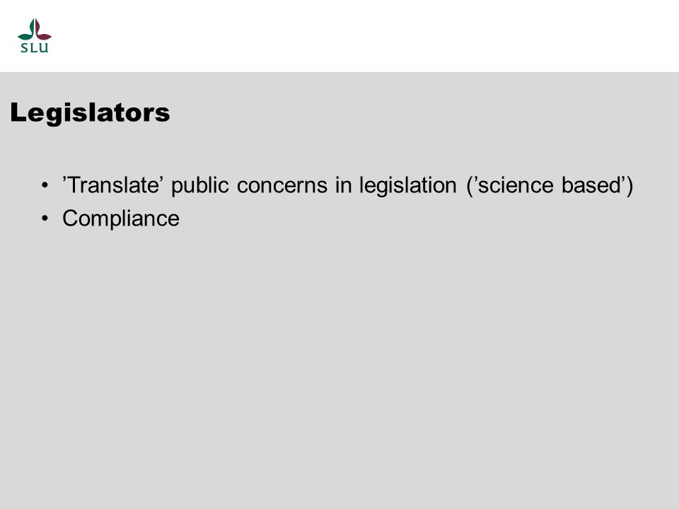 'Translate' public concerns in legislation ('science based') Compliance Legislators