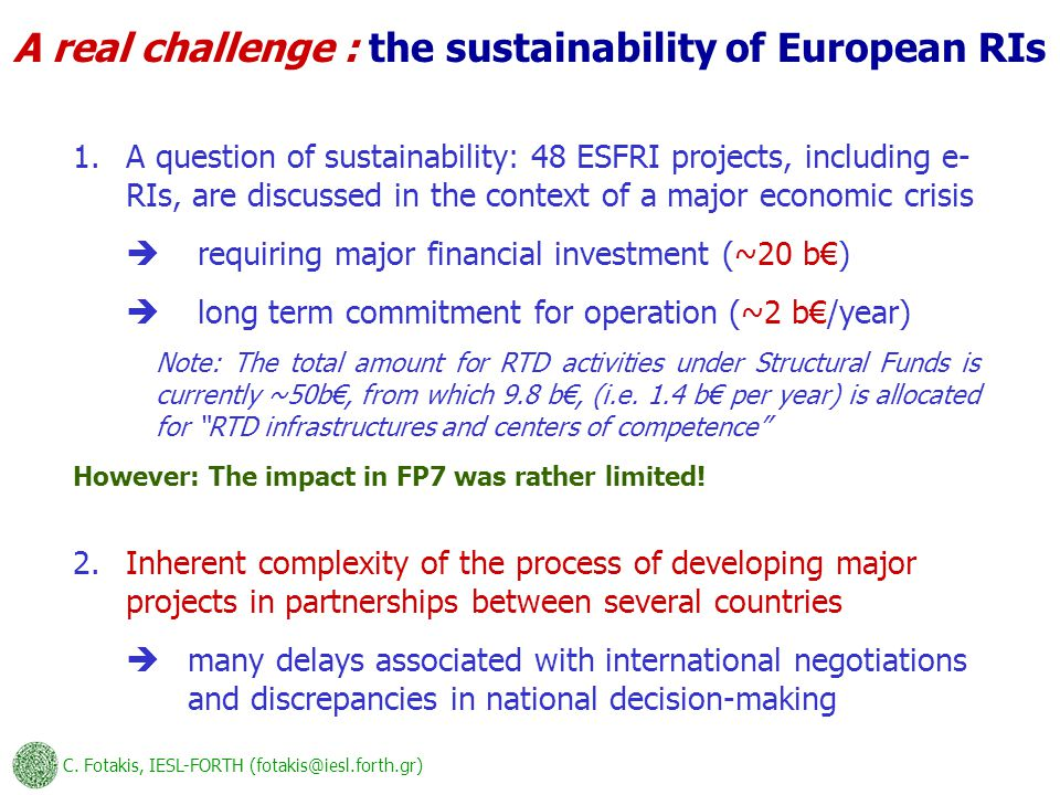 C. Fotakis, IESL-FORTH (fotakis@iesl.forth.gr) 1.A question of sustainability: 48 ESFRI projects, including e- RIs, are discussed in the context of a