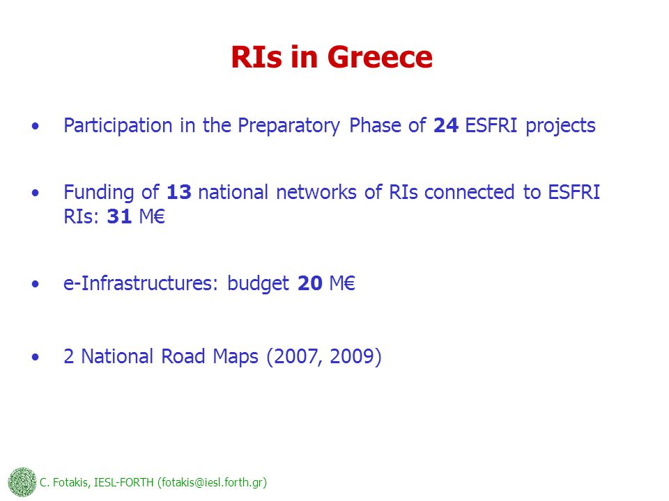 C. Fotakis, IESL-FORTH (fotakis@iesl.forth.gr) RIs in Greece Funding of 13 national networks of RIs connected to ESFRI RIs: 31 M€ Participation in the