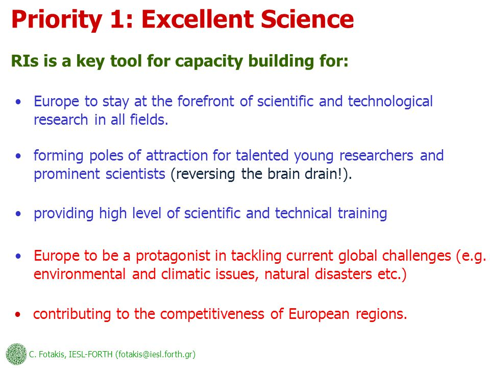 C. Fotakis, IESL-FORTH (fotakis@iesl.forth.gr) Europe to stay at the forefront of scientific and technological research in all fields. RIs is a key to