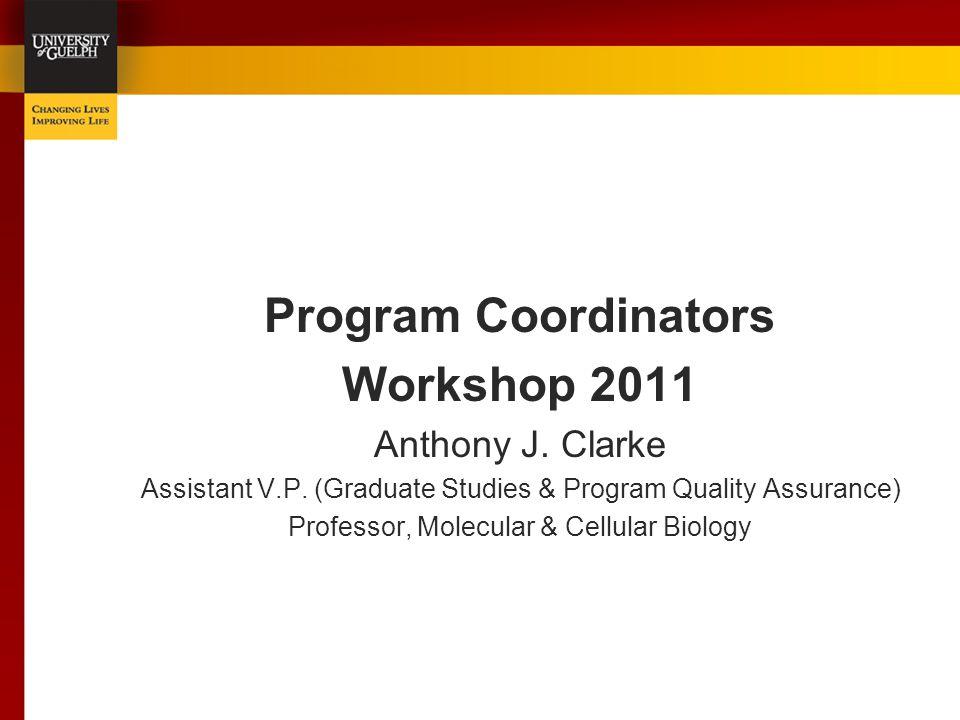 Program Coordinators Workshop 2011 Anthony J. Clarke Assistant V.P.