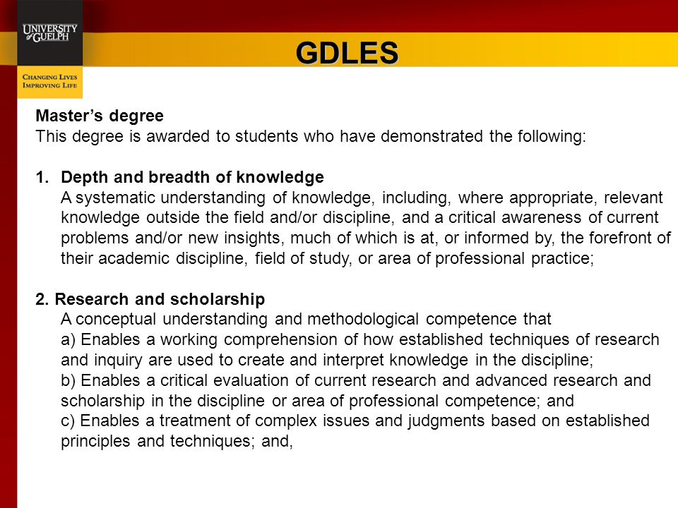 GDLES Master's degree This degree is awarded to students who have demonstrated the following: 1.Depth and breadth of knowledge A systematic understand