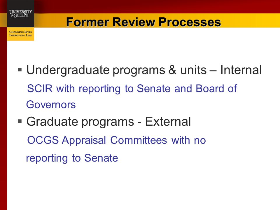 Former Review Processes  Undergraduate programs & units – Internal SCIR with reporting to Senate and Board of Governors  Graduate programs - Externa
