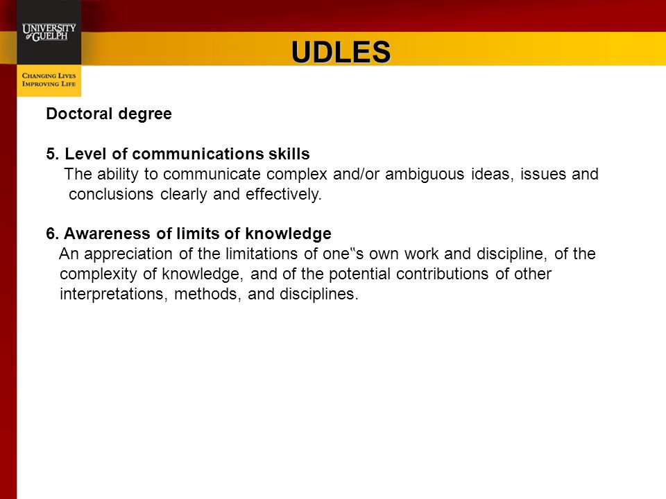 UDLES Doctoral degree 5. Level of communications skills The ability to communicate complex and/or ambiguous ideas, issues and conclusions clearly and