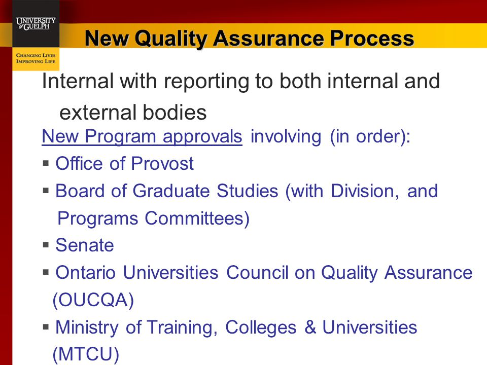 New Quality Assurance Process Internal with reporting to both internal and external bodies New Program approvals involving (in order):  Office of Pro