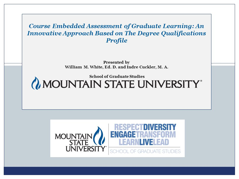 Course Embedded Assessment of Graduate Learning: An Innovative Approach Based on The Degree Qualifications Profile Presented by William M.