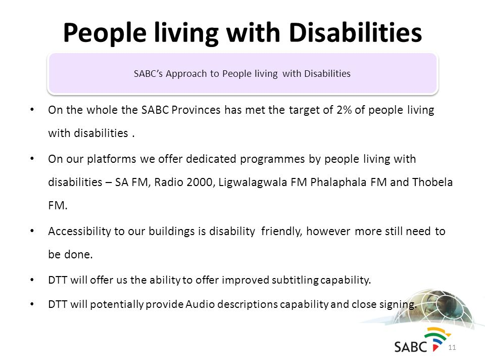 On the whole the SABC Provinces has met the target of 2% of people living with disabilities.