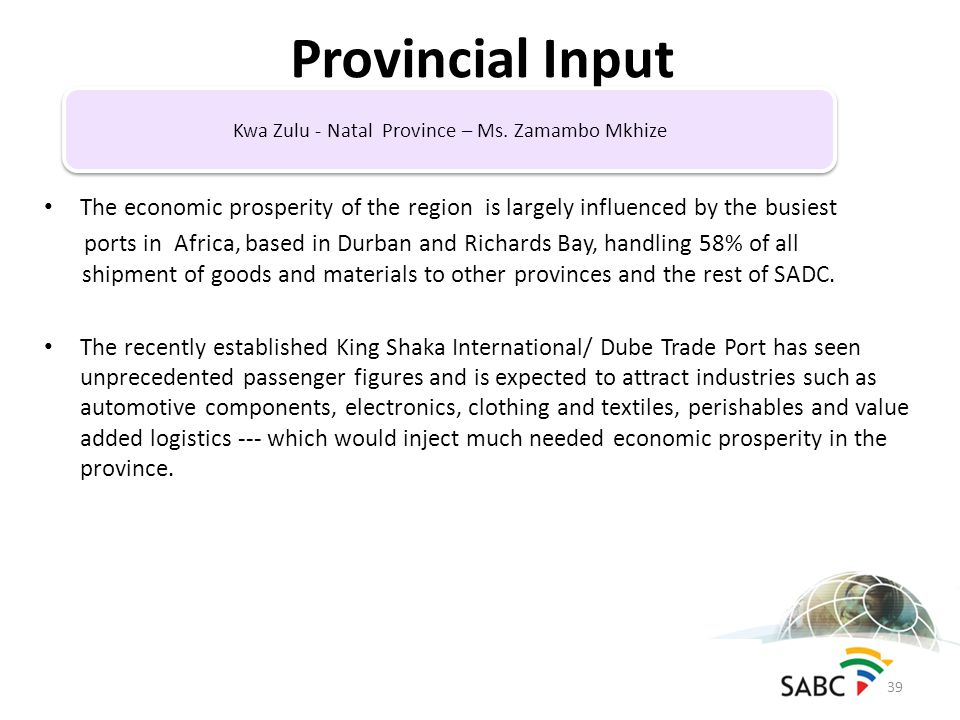 The economic prosperity of the region is largely influenced by the busiest ports in Africa, based in Durban and Richards Bay, handling 58% of all shipment of goods and materials to other provinces and the rest of SADC.