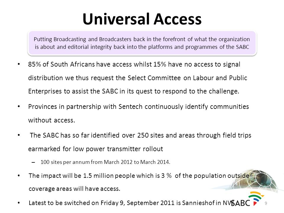 85% of South Africans have access whilst 15% have no access to signal distribution we thus request the Select Committee on Labour and Public Enterprises to assist the SABC in its quest to respond to the challenge.
