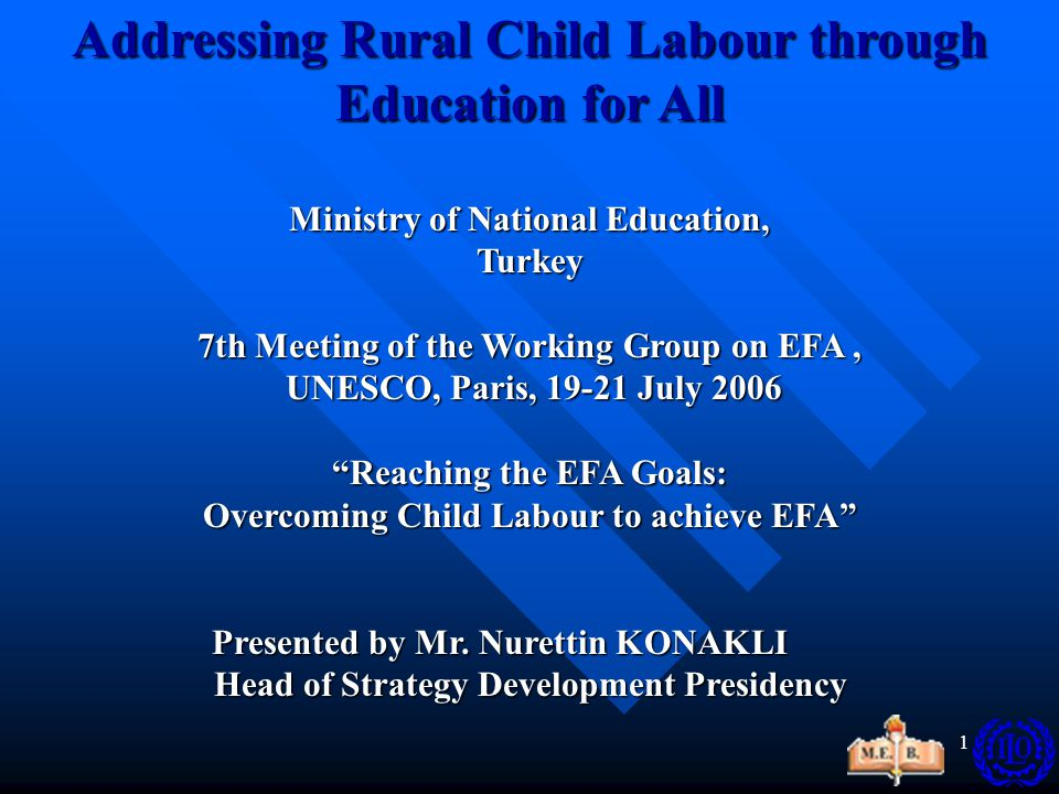 2 Working for Success The Ministry of National Education (MoNE) has been at the forefront of the efforts to achieve Education for All and eliminate child labour in Turkey.