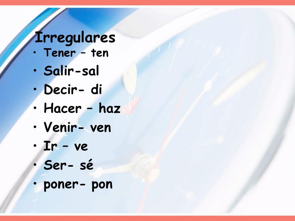 Tener – ten Salir-sal Decir- di Hacer – haz Venir- ven Ir – ve Ser- sé poner- pon Irregulares