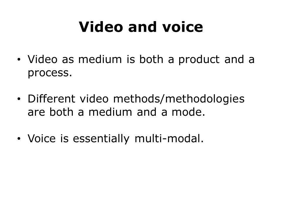 Video and voice Video as medium is both a product and a process.