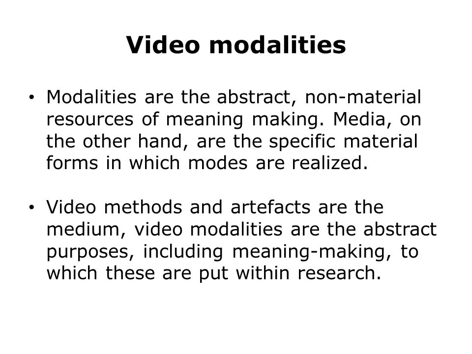 Video modalities Modalities are the abstract, non-material resources of meaning making.