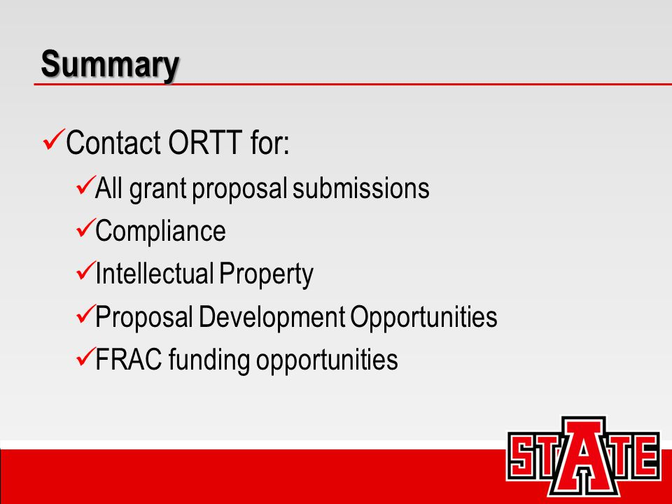 Summary Contact ORTT for: All grant proposal submissions Compliance Intellectual Property Proposal Development Opportunities FRAC funding opportunitie