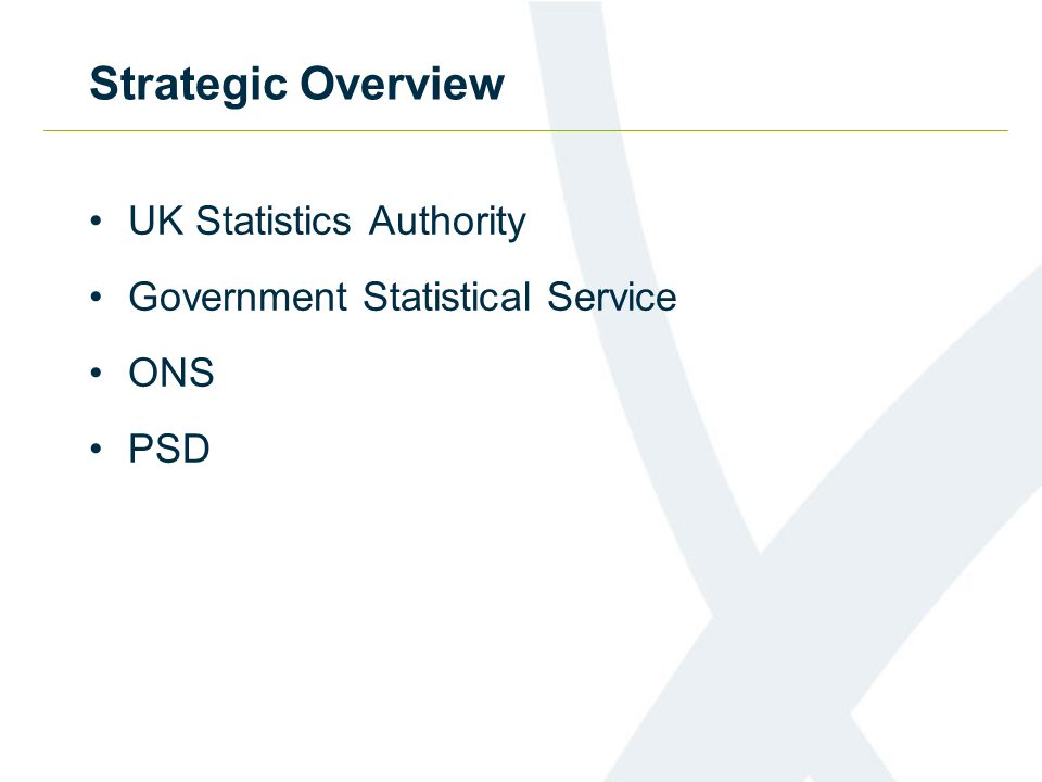 Strategic Overview UK Statistics Authority Government Statistical Service ONS PSD