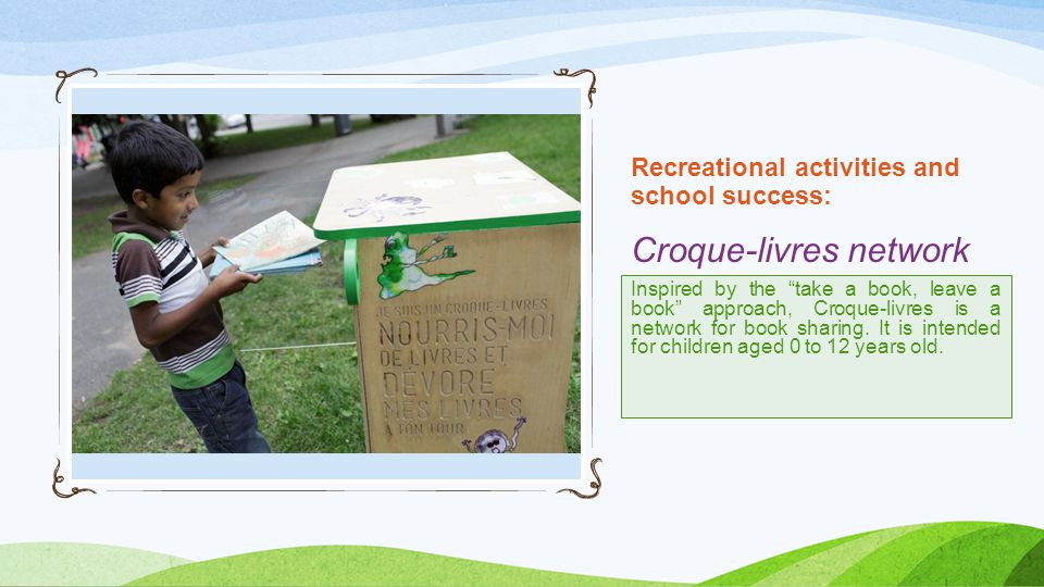 Recreational activities and school success: Croque-livres network Inspired by the take a book, leave a book approach, Croque-livres is a network for book sharing.