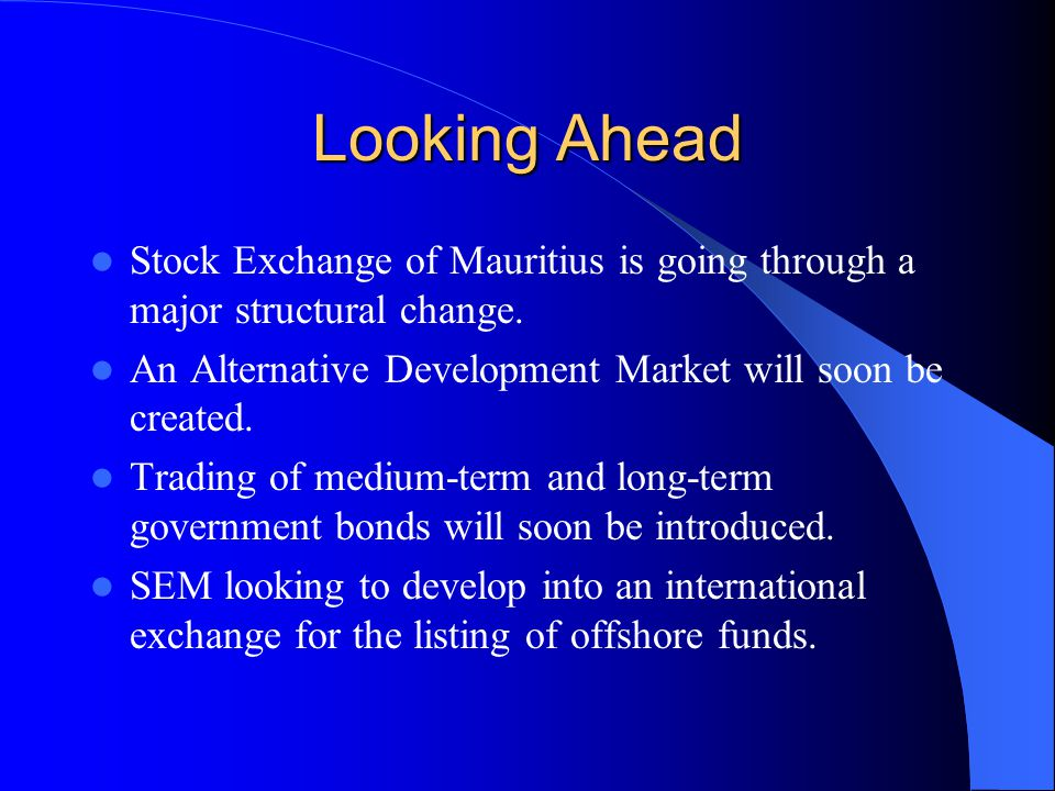 Looking Ahead Stock Exchange of Mauritius is going through a major structural change.