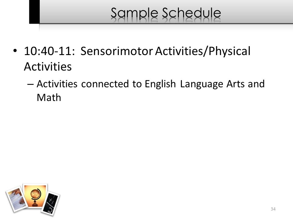 10:40-11: Sensorimotor Activities/Physical Activities – Activities connected to English Language Arts and Math 34