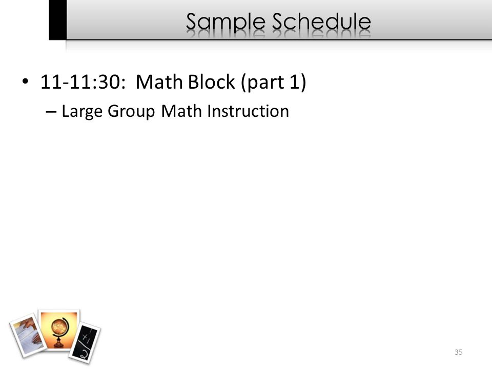 11-11:30: Math Block (part 1) – Large Group Math Instruction 35