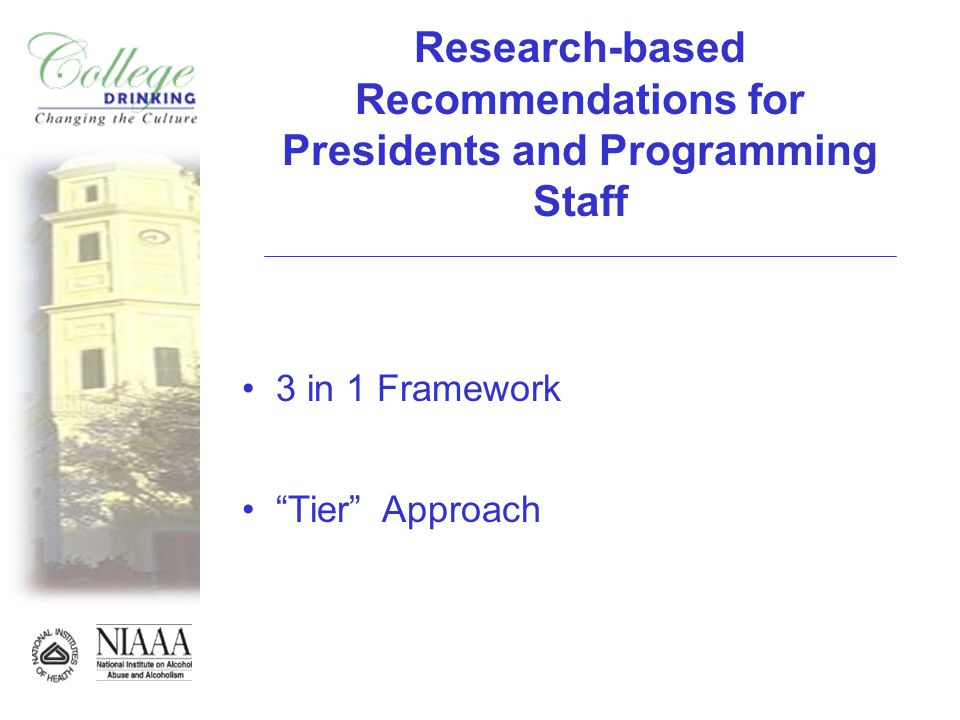 The 3 – in – 1 Framework The 3-in-1 Framework is a useful introduction to encourage presidents, administrators, college prevention specialists, students, and community members to think in a broad and comprehensive fashion about college drinking.