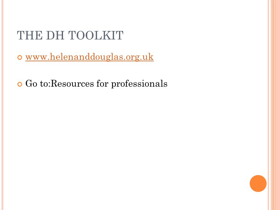 THE DH TOOLKIT www.helenanddouglas.org.uk Go to:Resources for professionals