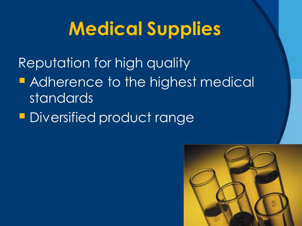 Medical Supplies Reputation for high quality  Adherence to the highest medical standards  Diversified product range
