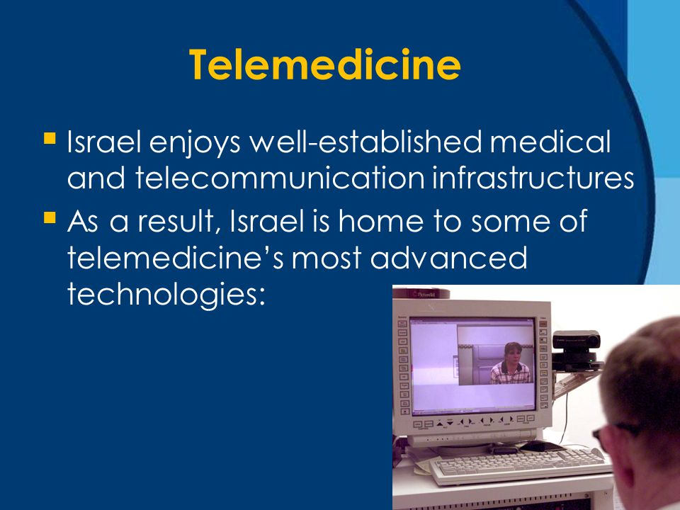 Telemedicine  Israel enjoys well-established medical and telecommunication infrastructures  As a result, Israel is home to some of telemedicine's most advanced technologies: