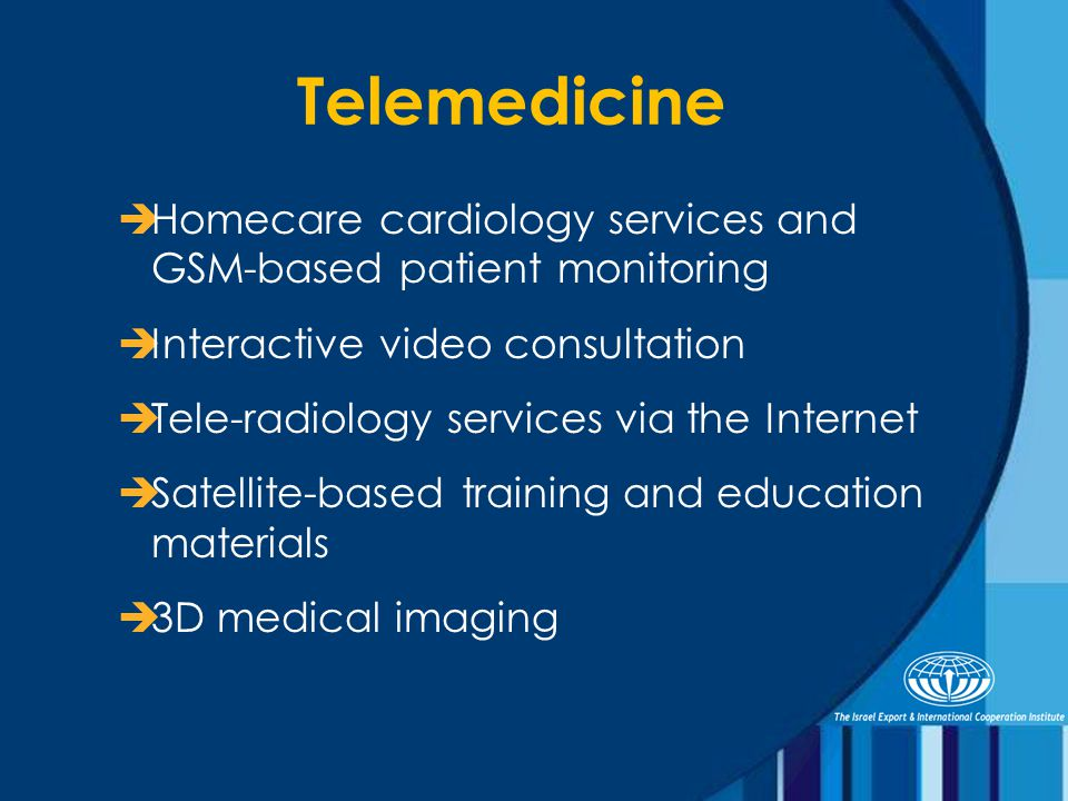 Telemedicine  Homecare cardiology services and GSM-based patient monitoring  Interactive video consultation  Tele-radiology services via the Internet  Satellite-based training and education materials  3D medical imaging