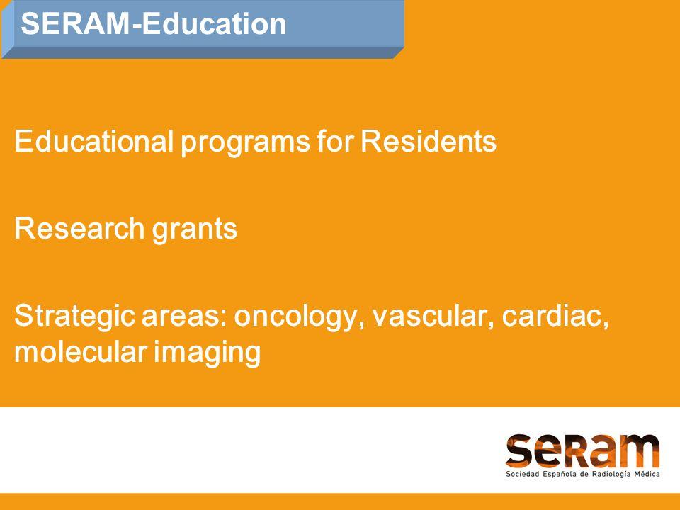 Educational programs for Residents Research grants Strategic areas: oncology, vascular, cardiac, molecular imaging SERAM-Education