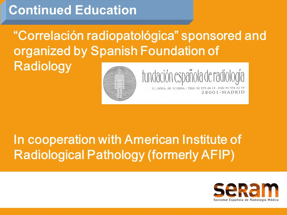 Correlación radiopatológica sponsored and organized by Spanish Foundation of Radiology In cooperation with American Institute of Radiological Pathology (formerly AFIP) Continued Education