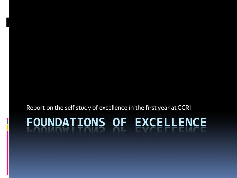 Report on the self study of excellence in the first year at CCRI