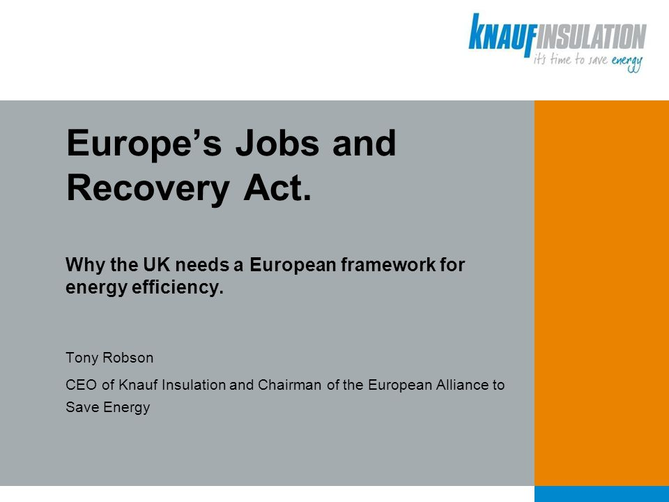 Tony Robson CEO of Knauf Insulation and Chairman of the European Alliance to Save Energy Europe's Jobs and Recovery Act. Why the UK needs a European f