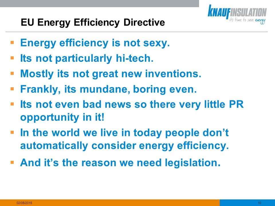 EU Energy Efficiency Directive  Energy efficiency is not sexy.  Its not particularly hi-tech.  Mostly its not great new inventions.  Frankly, its