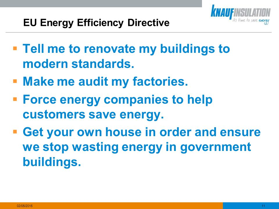 EU Energy Efficiency Directive  Tell me to renovate my buildings to modern standards.  Make me audit my factories.  Force energy companies to help