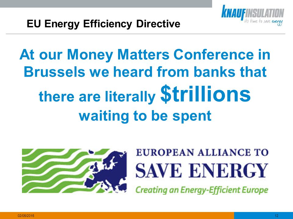 EU Energy Efficiency Directive At our Money Matters Conference in Brussels we heard from banks that there are literally $trillions waiting to be spent