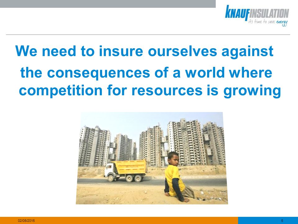 We need to insure ourselves against the consequences of a world where competition for resources is growing 6 02/05/2015